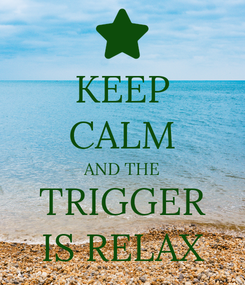 Poster: KEEP CALM AND THE TRIGGER IS RELAX
