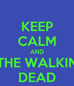 Poster: KEEP CALM AND THE WALKIN DEAD