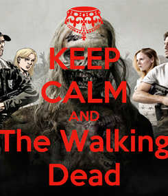 Poster: KEEP CALM AND The Walking Dead