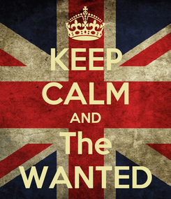 Poster: KEEP CALM AND The WANTED