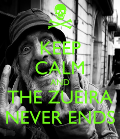 Poster: KEEP CALM AND THE ZUEIRA NEVER ENDS