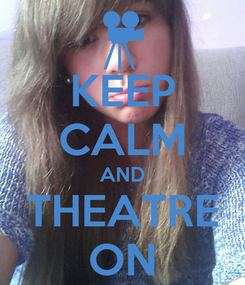 Poster: KEEP CALM AND THEATRE ON