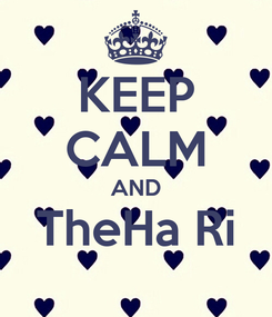 Poster: KEEP CALM AND TheHa Ri