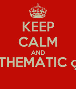 Poster: KEEP CALM AND THEMATIC ç