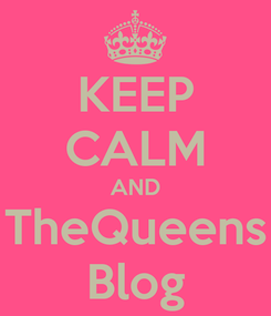 Poster: KEEP CALM AND TheQueens Blog