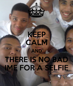 Poster: KEEP CALM AND THERE IS NO BAD IME FOR A SELFIE