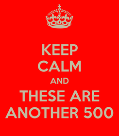Poster: KEEP CALM AND THESE ARE ANOTHER 500