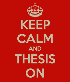 Poster: KEEP CALM AND THESIS ON