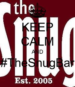 Poster: KEEP CALM AND #TheSnugBar