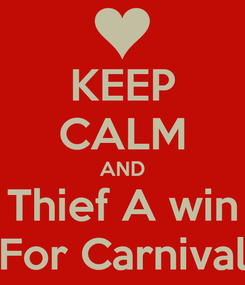 Poster: KEEP CALM AND Thief A win For Carnival