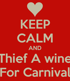 Poster: KEEP CALM AND Thief A wine For Carnival
