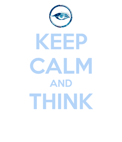 Poster: KEEP CALM AND THINK