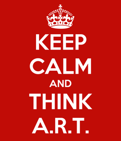 Poster: KEEP CALM AND THINK A.R.T.