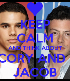 Poster: KEEP CALM AND THINK ABOUT CORY AND   JACOB