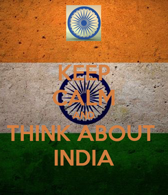 Poster: KEEP CALM AND THINK ABOUT  INDIA