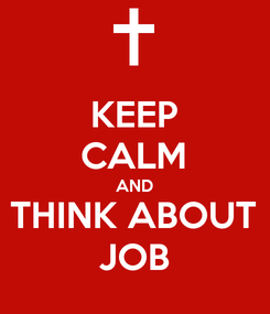 Poster: KEEP CALM AND THINK ABOUT JOB