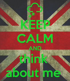 Poster: KEEP CALM AND think  about me