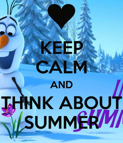 Poster: KEEP CALM AND THINK ABOUT SUMMER