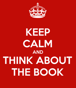 Poster: KEEP CALM AND THINK ABOUT THE BOOK