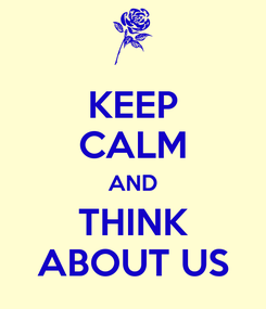 Poster: KEEP CALM AND THINK ABOUT US