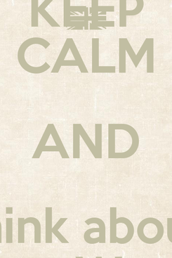 Poster: KEEP CALM AND Think about  Your Words
