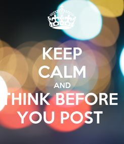 Poster: KEEP CALM AND THINK BEFORE  YOU POST
