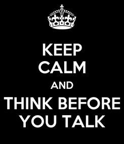Poster: KEEP CALM AND THINK BEFORE YOU TALK