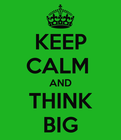 Poster: KEEP CALM  AND THINK BIG