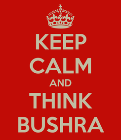 Poster: KEEP CALM AND THINK BUSHRA