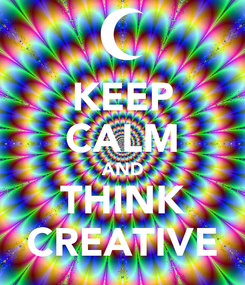Poster: KEEP CALM AND THINK CREATIVE