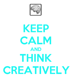 Poster: KEEP CALM AND THINK CREATIVELY