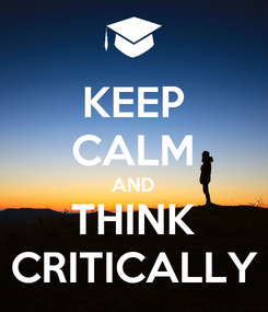 Poster: KEEP CALM AND THINK CRITICALLY