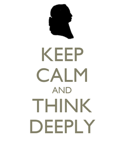 Poster: KEEP CALM AND THINK DEEPLY