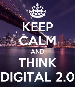 Poster: KEEP CALM AND THINK DIGITAL 2.0