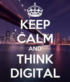 Poster: KEEP CALM AND THINK DIGITAL