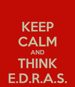 Poster: KEEP CALM AND THINK E.D.R.A.S.