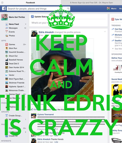 Poster: KEEP CALM AND THINK EDRIS  IS CRAZZY