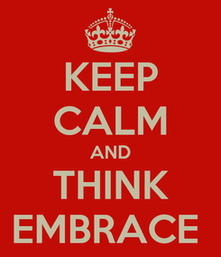 Poster: KEEP CALM AND THINK EMBRACE