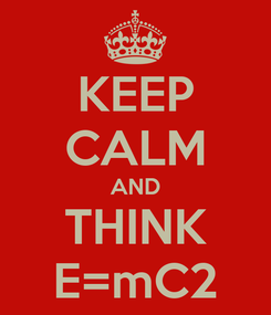 Poster: KEEP CALM AND THINK E=mC2
