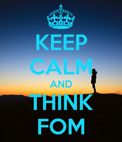 Poster: KEEP CALM AND THINK FOM