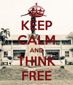 Poster: KEEP CALM AND THINK FREE