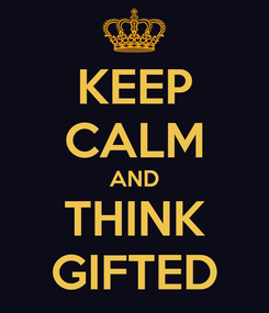 Poster: KEEP CALM AND THINK GIFTED