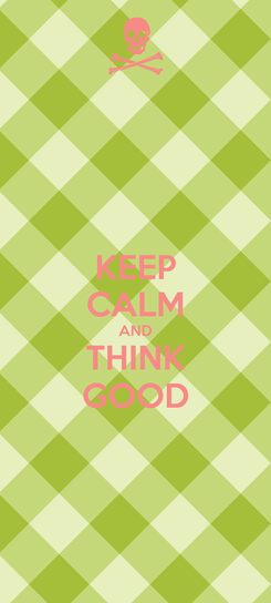 Poster: KEEP CALM AND THINK GOOD