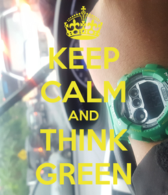 Poster: KEEP CALM AND THINK GREEN
