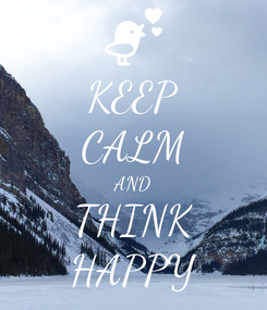 Poster: KEEP CALM AND THINK HAPPY