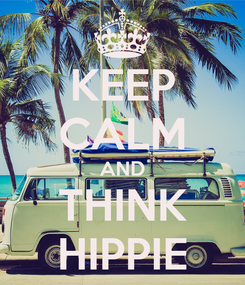 Poster: KEEP CALM AND THINK HIPPIE