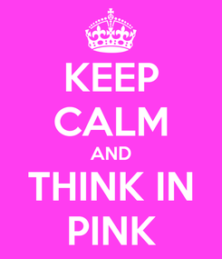 Poster: KEEP CALM AND THINK IN PINK