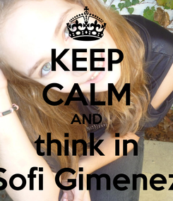 Poster: KEEP CALM AND think in Sofi Gimenez
