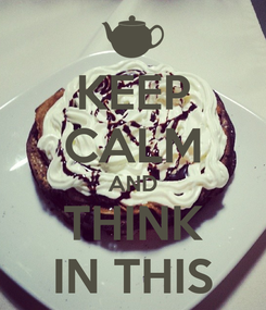 Poster: KEEP CALM AND THINK IN THIS