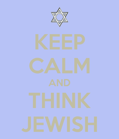 Poster: KEEP CALM AND THINK JEWISH